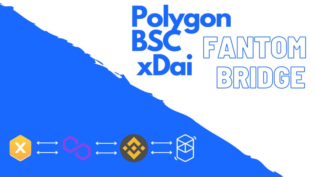 Polygon, BSC, xDai, Fantom Opera cross-chain bridge